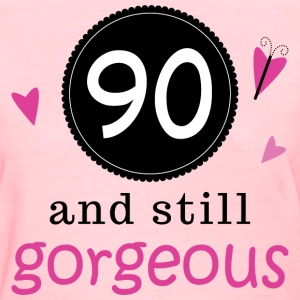90th Birthday still gorgeous Women's T-Shirts - Women's T-Shirt
