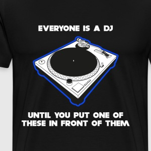 Everyone Is A DJ T-Shirts - Men's Premium T-Shirt