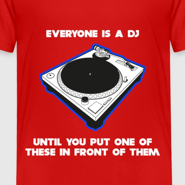 Everyone Is A DJ Baby & Toddler Shirts - Toddler Premium T-Shirt