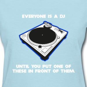 Everyone Is A DJ Women's T-Shirts - Women's T-Shirt