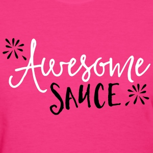 Awesome Sauce  Women's T-Shirts - Women's T-Shirt