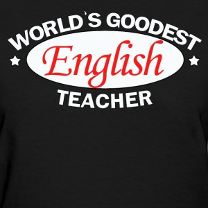 Goodest English Teacher - Women's T-Shirt