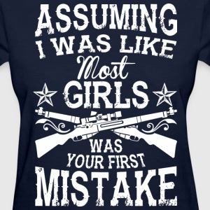 I Was Like Most Girls Was Your First Mistake - Women's T-Shirt