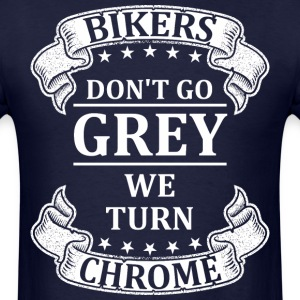 Bikers Do Not Go Grey We Turn Chrome - Men's T-Shirt