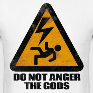 Do Not Anger The Gods T-Shirts - Men's T-Shirt