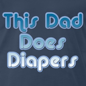 This Dad Does Diapers Funny New Dad T-Shirt - Men's Premium T-Shirt