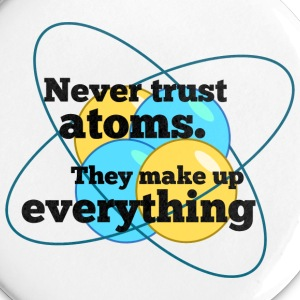 Never trust atoms button - Small Buttons