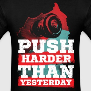 Push Harder Than Yesterday T-Shirts - Men's T-Shirt