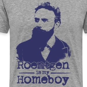 Roentgen is my Homeboy T-Shirts - Men's Premium T-Shirt