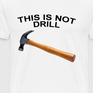 this_is_not_a_drill_tshirt - Men's Premium T-Shirt