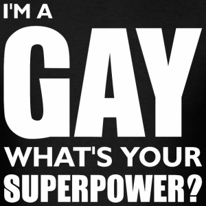 I Am Gay Whats Your Superpower - Men's T-Shirt