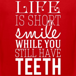 Life is short smile while you still have teeth Tank Tops - Men's Premium Tank