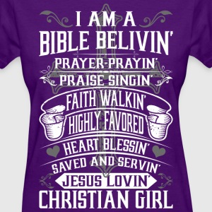 I Am A Bible Belivin Christian Girl - Women's T-Shirt