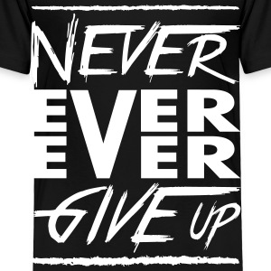 Never ever ever give up Baby & Toddler Shirts - Toddler Premium T-Shirt