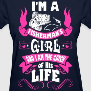 I Am Fishermans Girl And I m The Catch Of His Life - Women's T-Shirt