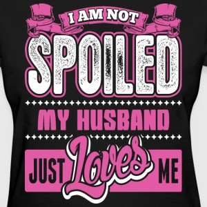 I Am Not Spoiled My Husband Just Loves Me - Women's T-Shirt