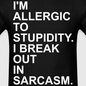 I Am Allergic To Stupidity I Break Out In Sarcasm - Men's T-Shirt