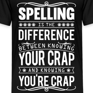 Spelling: knowing your crap or you're crap Baby & Toddler Shirts - Toddler Premium T-Shirt