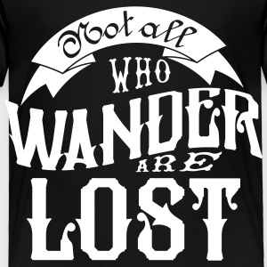 Not all who wander are lost Baby & Toddler Shirts - Toddler Premium T-Shirt