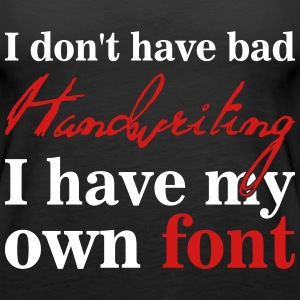 I don't have bad handwriting, it's my font Tanks - Women's Premium Tank Top