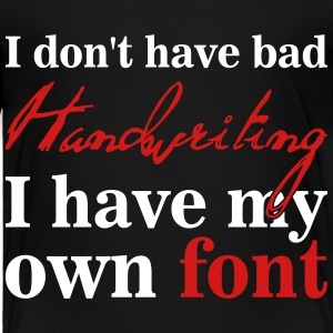 I don't have bad handwriting, it's my font Baby & Toddler Shirts - Toddler Premium T-Shirt
