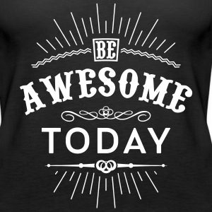 Be awesome today Tanks - Women's Premium Tank Top