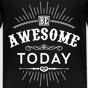 Be awesome today Baby & Toddler Shirts - Toddler Premium T-Shirt