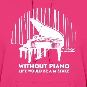 Without Piano Life Would Be a Mistake Hoodies - Women's Hoodie