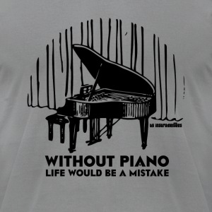 Without Piano Life Would Be A Mistake T-Shirts - Men's T-Shirt by American Apparel
