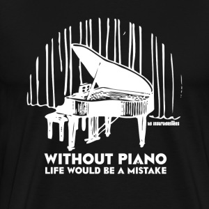 Without Piano Life Would Be a Mistake T-Shirts - Men's Premium T-Shirt