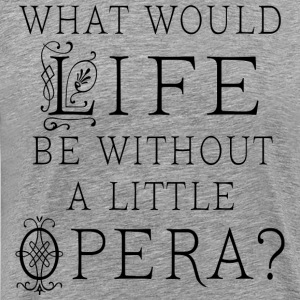 Funny Opera Music Quote T-Shirts - Men's Premium T-Shirt