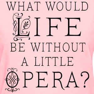 Funny Opera Music Quote Women's T-Shirts - Women's T-Shirt