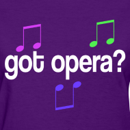 Design ~ Got Opera Music Womens T-shirt