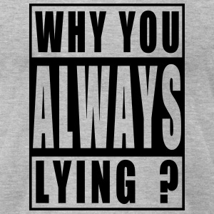 Why You Always Lying T-Shirts - Men's T-Shirt by American Apparel