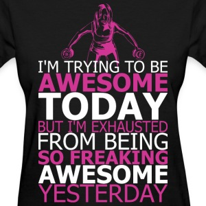 I Am Trying To Be Awesome Today But I Am Exhausted - Women's T-Shirt