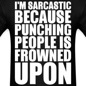 I Am Sarcastic Because Punching People Is Frowned  - Men's T-Shirt