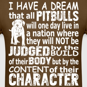 I Have A Dream That All Pitbulls Will One Day - Men's T-Shirt