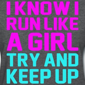 I Know I Run Like A Girl Try And Keep Up - Women's T-Shirt