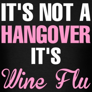 Its Not A Hangover Its Wine Flu - Men's T-Shirt