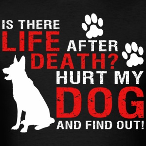 Is There Life After Death Hurt My Dog And Find Out - Men's T-Shirt