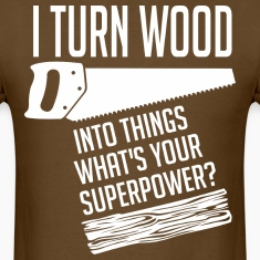 I Turn Wood Into Things Whats Your Superpower