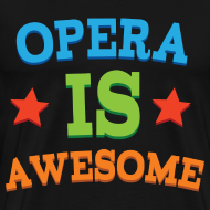 Design ~ Opera Is Awesome Music T-shirt