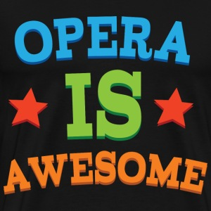 Opera Music Is Awesome T-Shirts - Men's Premium T-Shirt