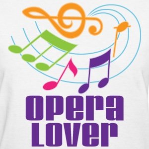 Opera Lover Music Quote Women's T-Shirts - Women's T-Shirt