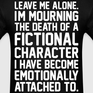 Leave Me Alone I Am Mourning The Death - Men's T-Shirt