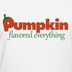 Pumpkin flavored everything - Women's T-Shirt