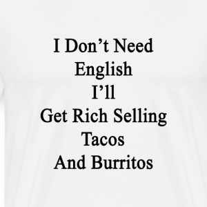 i_dont_need_english_ill_get_rich_selling T-Shirts - Men's Premium T-Shirt
