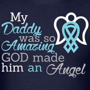 My Daddy Was So Amazing God Made Him An Angel - Men's T-Shirt