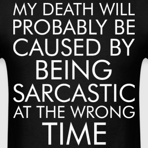 My Death ll Probably Be Caused By Being Sarcastic - Men's T-Shirt