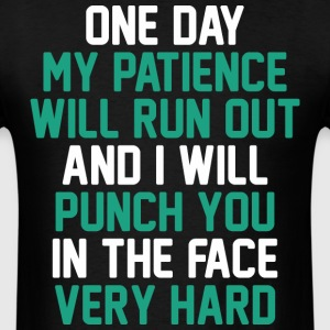 One Day My Patience Will Run Out And I Will Punch - Men's T-Shirt